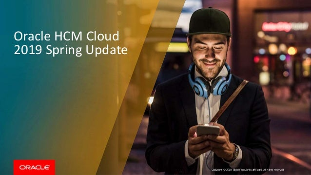 Copyright © 2019, Oracle and/or its affiliates. All rights reserved. Oracle HCM Cloud 2019 Spring Update