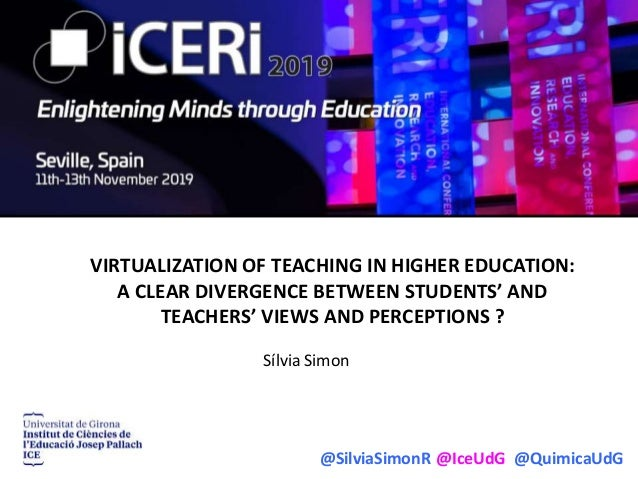 @SilviaSimonR @IceUdG @QuimicaUdG VIRTUALIZATION OF TEACHING IN HIGHER EDUCATION: A CLEAR DIVERGENCE BETWEEN STUDENTS' AND...