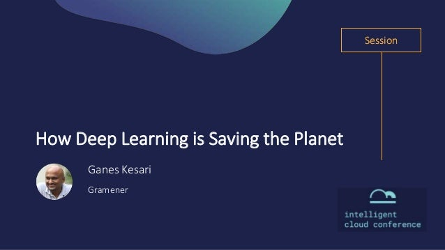 Session Ganes Kesari Gramener How Deep Learning is Saving the Planet Session