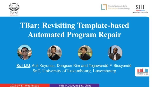 TBar: Revisiting Template-based Automated Program Repair Kui LIU, Anil Koyuncu, Dongsun Kim and Tegawendé F. Bissyandé SnT...