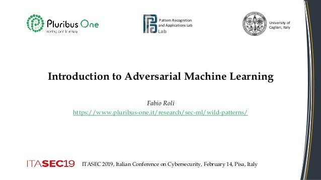 Introduction to Adversarial Machine Learning Fabio Roli https://www.pluribus-one.it/research/sec-ml/wild-patterns/ Pattern...