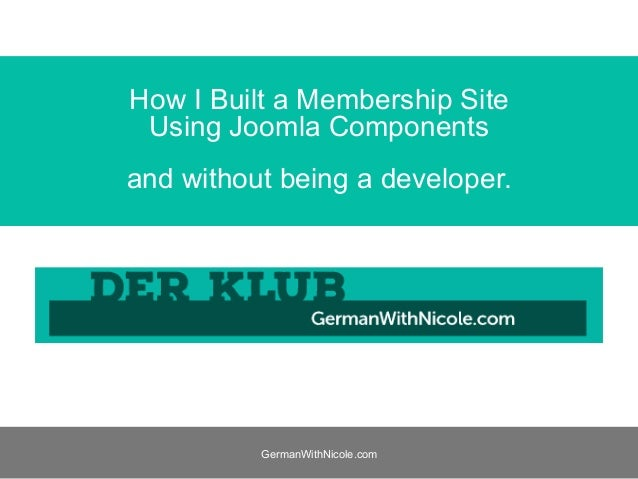 GermanWithNicole.com How I Built a Membership Site Using Joomla Components and without being a developer.