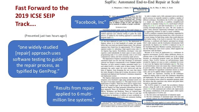 """Fast Forward to the 2019 ICSE SEIP Track…. (Presented just two hours ago!) 16 """"Results from repair applied to 6 multi- mil..."""