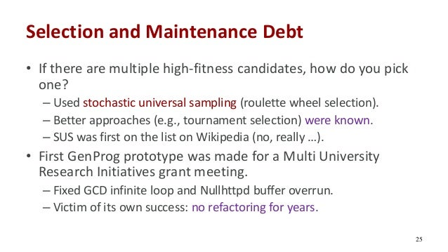 Selection and Maintenance Debt • If there are multiple high-fitness candidates, how do you pick one? – Used stochastic uni...