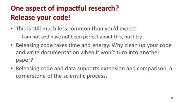 One aspect of impactful research? Release your code! • This is still much less common than you'd expect. – I am not and ha...