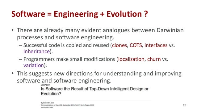 Software = Engineering + Evolution ? • There are already many evident analogues between Darwinian processes and software e...