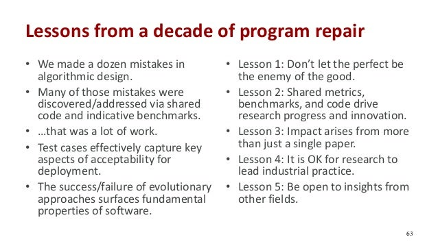 Lessons from a decade of program repair • We made a dozen mistakes in algorithmic design. • Many of those mistakes were di...