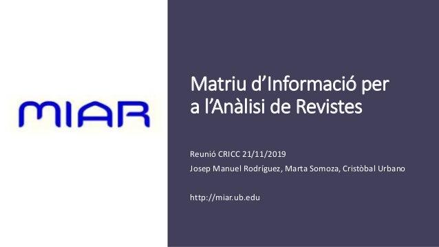 Matriu d'Informació per a l'Anàlisi de Revistes Reunió CRICC 21/11/2019 Josep Manuel Rodríguez, Marta Somoza, Cristòbal Ur...