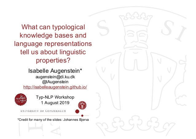 Typ-NLP Workshop 1 August 2019 What can typological knowledge bases and language representations tell us about linguistic ...