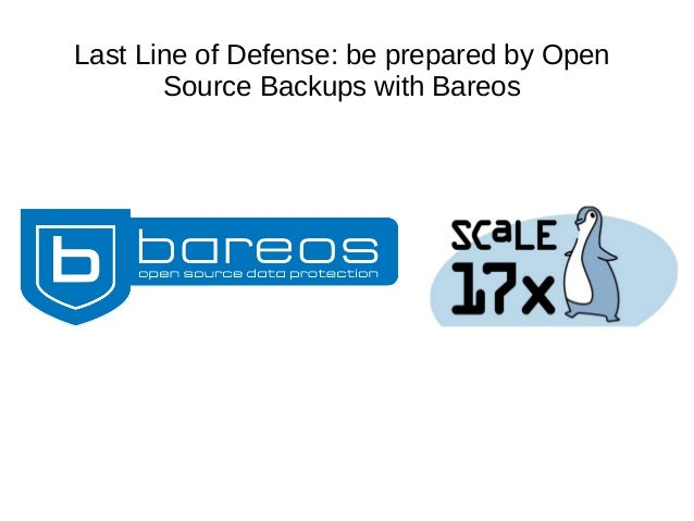 Last Line of Defense: be prepared by Open Source Backups with Bareos
