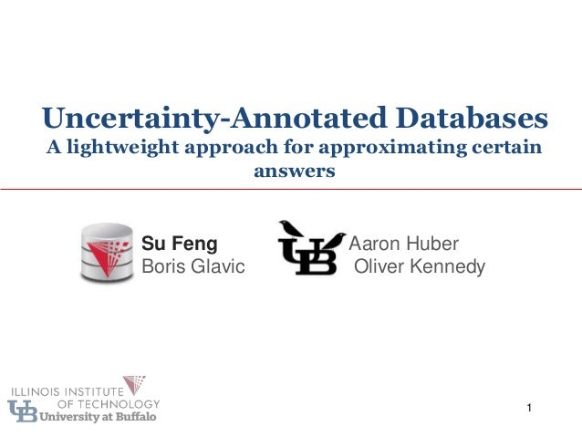 Uncertainty-Annotated Databases A lightweight approach for approximating certain answers 1 Aaron Huber Oliver Kennedy Su F...