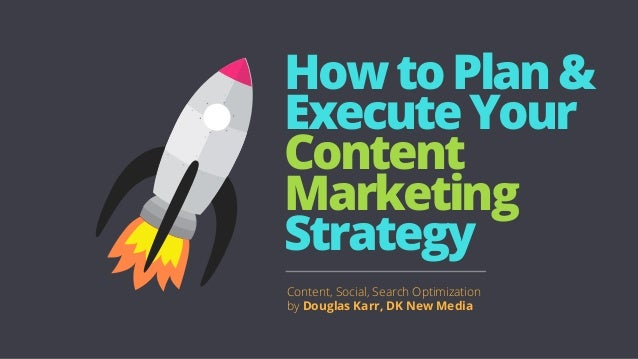 HowtoPlan& ExecuteYour Content Marketing Strategy Content, Social, Search Optimization by Douglas Karr, DK New Media