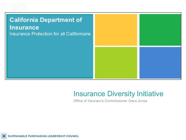 California Department of Insurance Insurance Protection for all Californians Insurance Diversity Initiative Office of Insu...