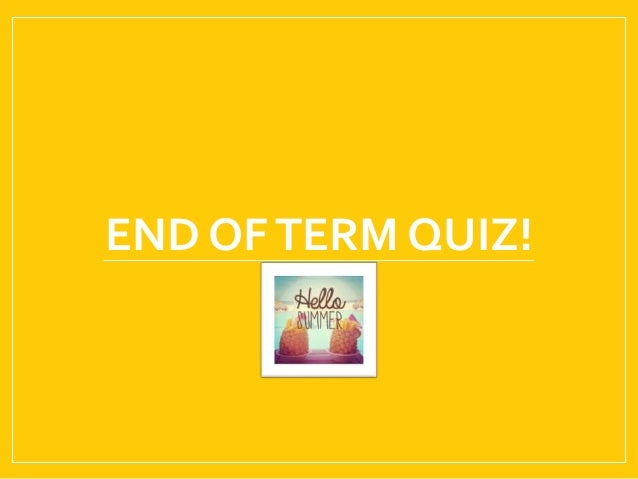 END OFTERM QUIZ!