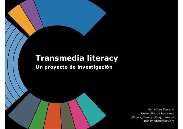 Transmedia literacy Un proyecto de investigación Maria-Jose Masanet Universitat de Barcelona @trans_literacy @mj_masanet t...