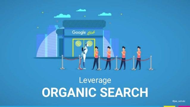 Leverage ORGANIC SEARCH @jes_scholz