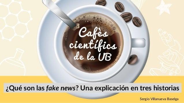 ¿Qué son las fake news? Una explicación en tres historias Sergio Villanueva Baselga