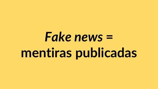 Fake news = mentiras publicadas
