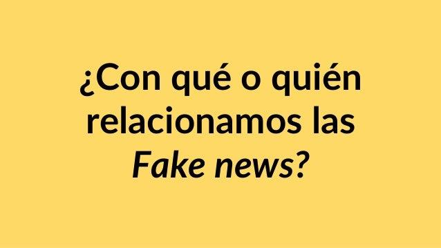 ¿Con qué o quién relacionamos las Fake news?