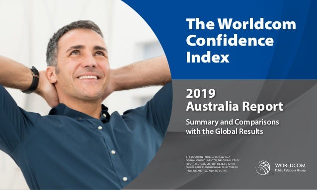 Summary and Comparisons with the Global Results The Worldcom Confidence Index 2019 Australia Report THIS DOCUMENT SHOULD B...