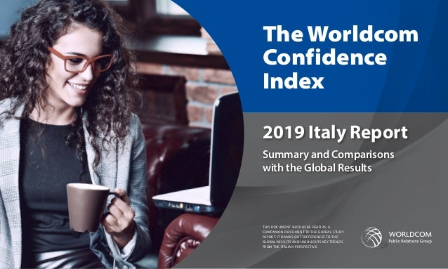 Summary and Comparisons with the Global Results The Worldcom Confidence Index 2019 Italy Report THIS DOCUMENT SHOULD BE RE...