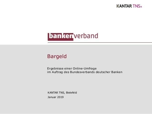 Bargeld Ergebnisse einer Online-Umfrage im Auftrag des Bundesverbands deutscher Banken KANTAR TNS, Bielefeld Januar 2019