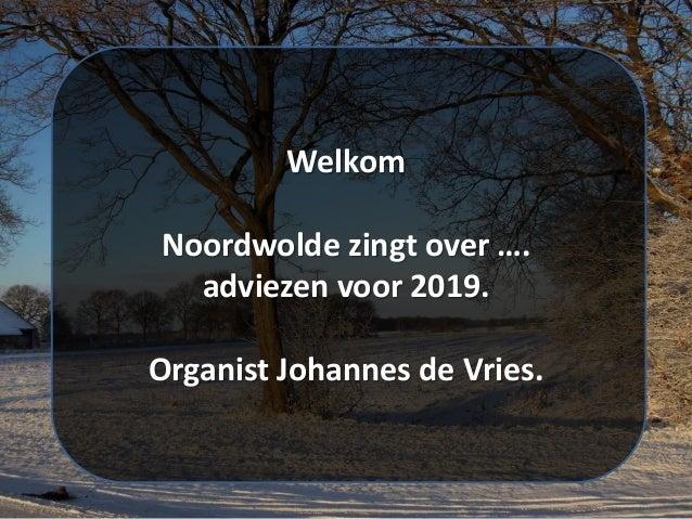 Welkom Noordwolde zingt over …. adviezen voor 2019. Organist Johannes de Vries.