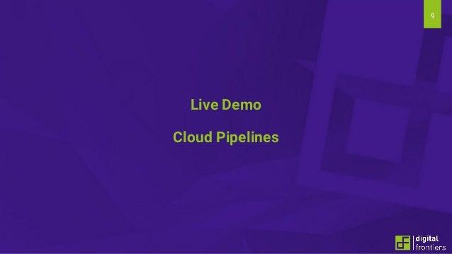 9 Live Demo Cloud Pipelines