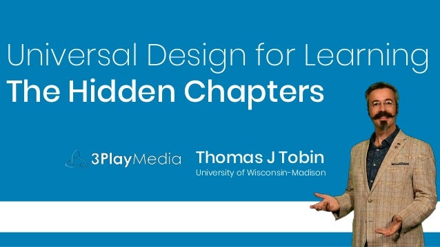 Universal Design for Learning The Hidden Chapters Thomas J Tobin University of Wisconsin-Madison