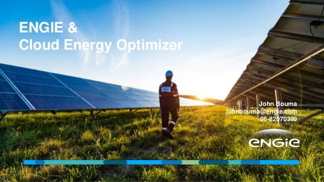 ENGIE & Cloud Energy Optimizer John Bouma johnbouma@engie.com 06-82070399