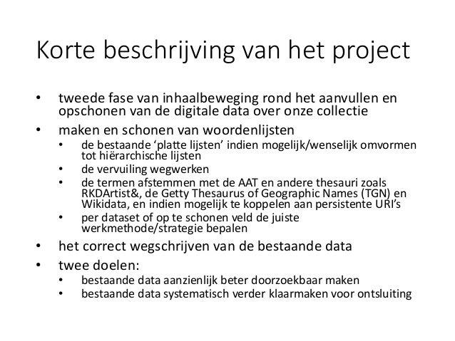 Korte beschrijving van het project • tweede fase van inhaalbeweging rond het aanvullen en opschonen van de digitale data o...