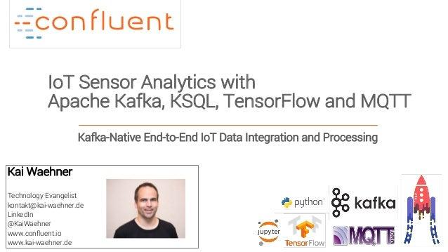 1Confidential IoT Sensor Analytics with Apache Kafka, KSQL, TensorFlow and MQTT Kai Waehner Technology Evangelist kontakt@...