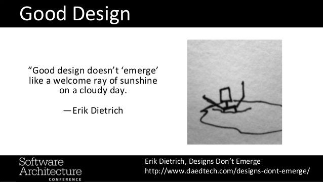 """""""Good design doesn't 'emerge' like a welcome ray of sunshine on a cloudy day. —Erik Dietrich Erik Dietrich, Designs Don't ..."""