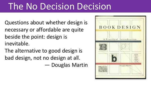 Questions about whether design is necessary or affordable are quite beside the point: design is inevitable. The alternativ...