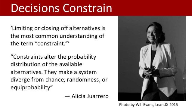 """Decisions Constrain """"Constraints alter the probability distribution of the available alternatives. They make a system dive..."""