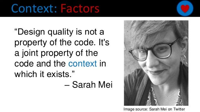 """Context: Factors Image source: Sarah Mei on Twitter """"Design quality is not a property of the code. It's a joint property o..."""