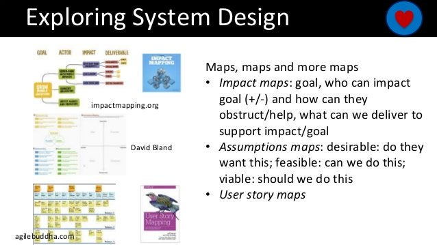 Exploring System Design Maps, maps and more maps • Impact maps: goal, who can impact goal (+/-) and how can they obstruct/...