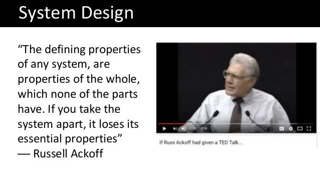 """System Design """"The defining properties of any system, are properties of the whole, which none of the parts have. If you ta..."""