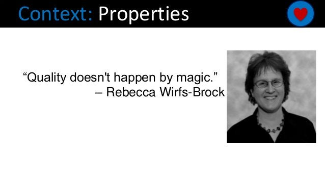 """Context: Properties """"Quality doesn't happen by magic."""" – Rebecca Wirfs-Brock"""