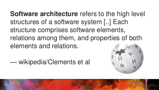 Software architecture refers to the high level structures of a software system [..] Each structure comprises software elem...