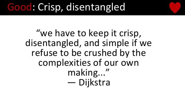 """""""we have to keep it crisp, disentangled, and simple if we refuse to be crushed by the complexities of our own making..."""" —..."""