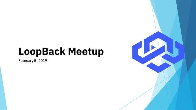 LoopBack Meetup February 5, 2019