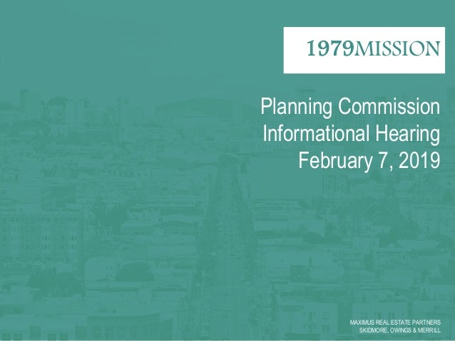 MAXIMUS REAL ESTATE PARTNERS SKIDMORE, OWINGS & MERRILL 1979MISSION Planning Commission Informational Hearing February 7, ...