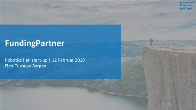 FundingPartner Robotics i en start-up | 12 Februar 2019 First Tuesday Bergen