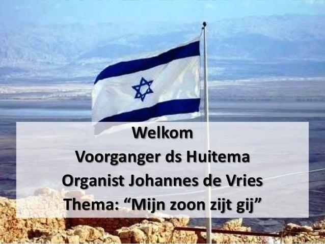"""Welkom Voorganger ds Huitema Organist Johannes de Vries Thema: """"Mijn zoon zijt gij"""""""