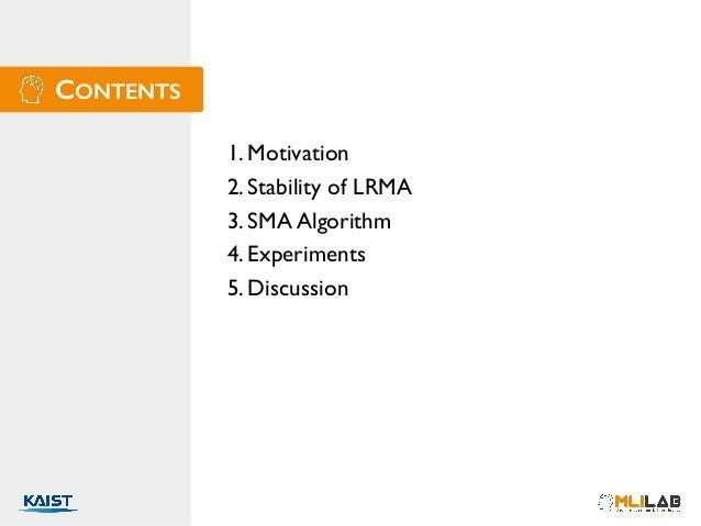 CONTENTS 1. Motivation 2. Stability of LRMA 3. SMA Algorithm 4. Experiments 5. Discussion