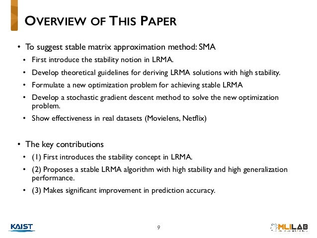 9 • To suggest stable matrix approximation method: SMA • First introduce the stability notion in LRMA. • Develop theoretic...