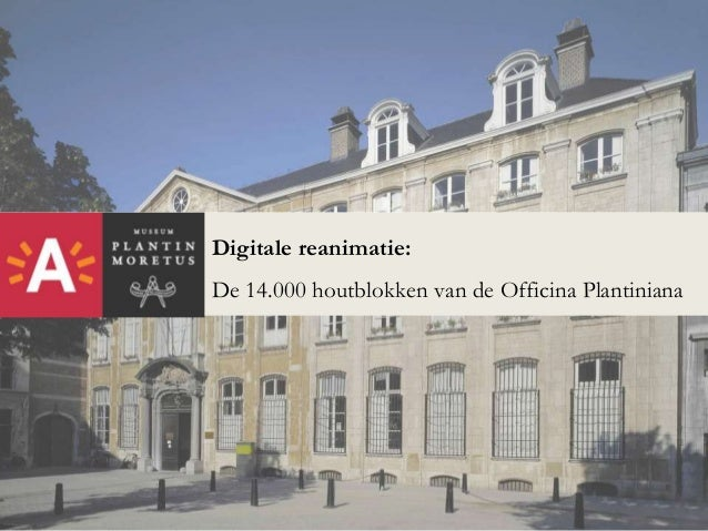 Digitale reanimatie: De 14.000 houtblokken van de Officina Plantiniana