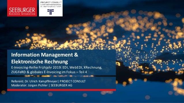 Information Management & Elektronische Rechnung E-Invoicing-Reihe Frühjahr 2019: EDI, WebEDI, XRechnung, ZUGFeRD & globale...