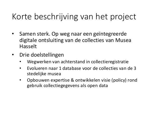 Korte beschrijving van het project • Samen sterk. Op weg naar een geïntegreerde digitale ontsluiting van de collecties van...